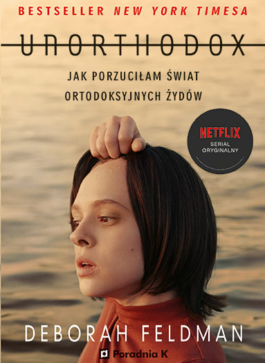 Deborah Feldman,Unortxodox. Jak porzuciłam świat ortodoksyjnych Żydów Przełożyła Kamila Slawinski, Wydawnictwo Poradnia K, 2020