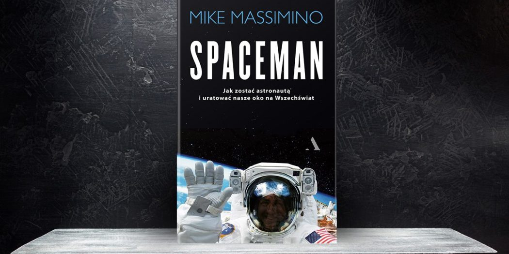 Mike Massimino, Spaceman Wydawnictwo Agora, 2018