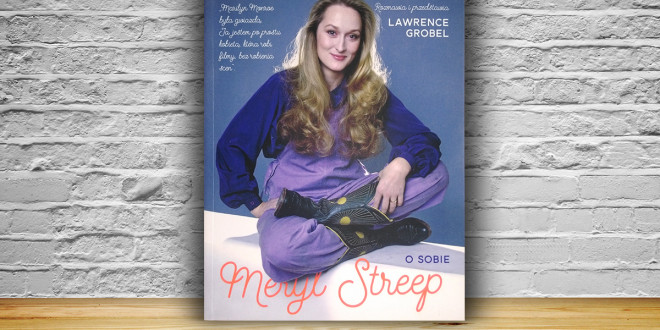 Lawrence Grobel: Meryl Streep. O sobie, Wydawnictwo Axis Mundi, 2015