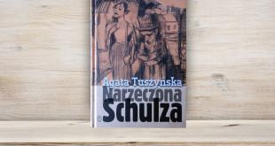 Agata Tuszyńska, Narzeczona Schulza, Wydawnictwo Literackie, 2015