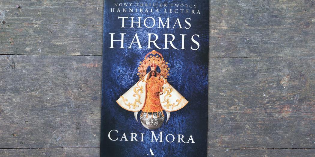 Thomas Harris, Cari Mora Przełożył Jan Jraśko Wydawnictwo Agora, 2019
