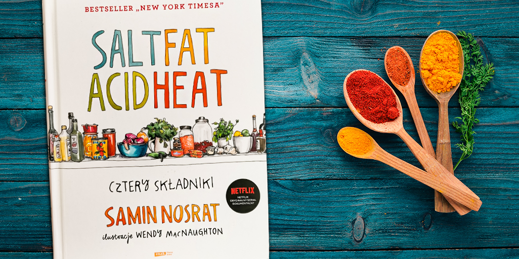 Samin Nosrat, Salt Fat Acid Heat. Cztery składniki