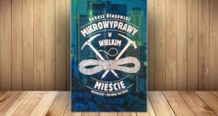 Łukasz Długowski, Mikrowyprawy w wielkim mieście, Wydawnictwo Muza, Warszawa 2016