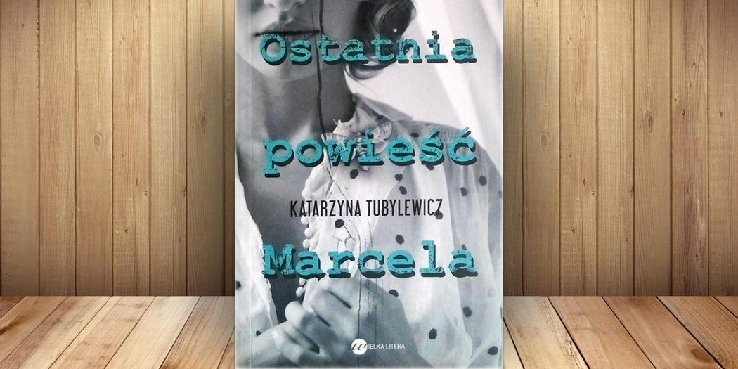 Katarzyna Tubylewicz, Ostatnia powieść Marcela