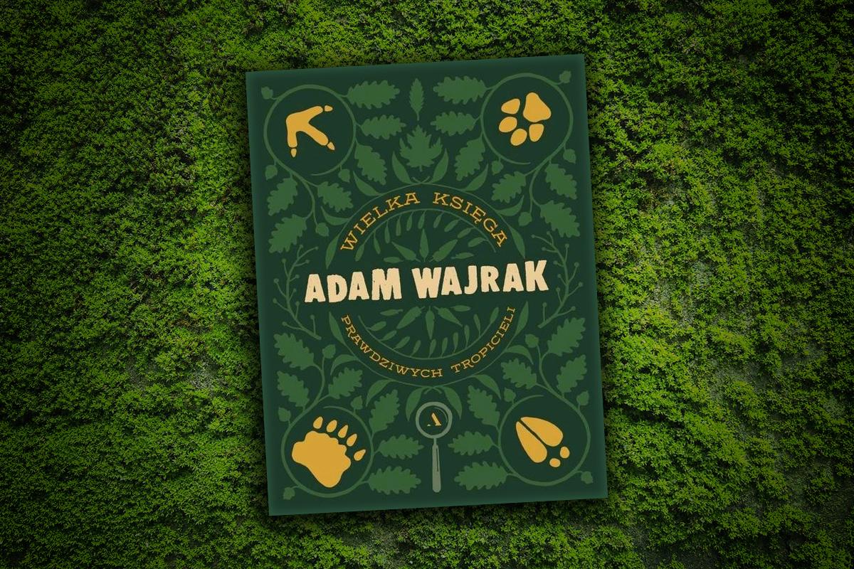 Adam Wajrak, Wielka księga prawdziwych tropicieli Wydawnictwo Agora, 2018