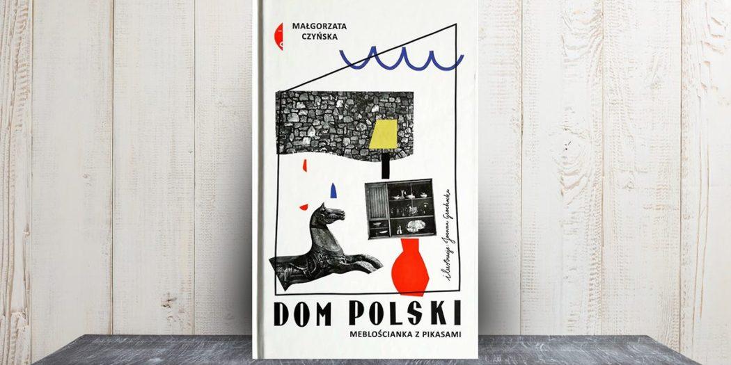 Małgorzata Czyńska: Dom polski. Meblościanka z pikasami