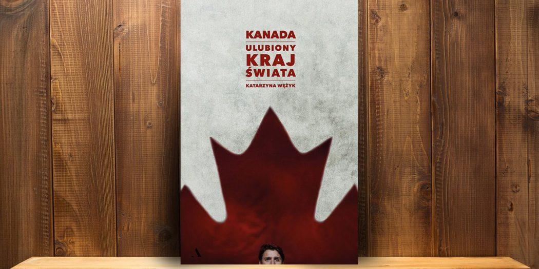 Katarzyna Wężyk, Kanada. Ulubiony kraj świata