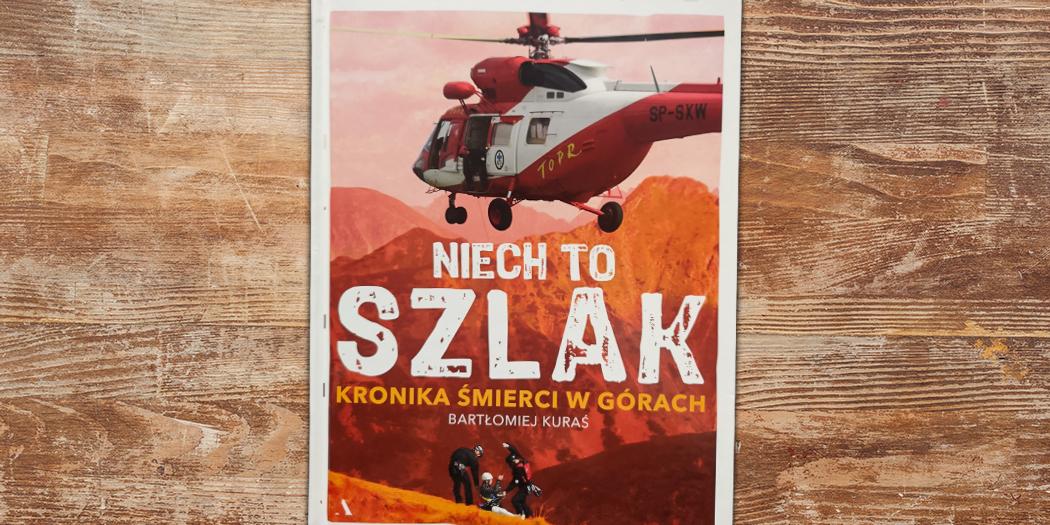 Bartłomiej Kuraś: Niech to szlak. Kronika śmierci w górach