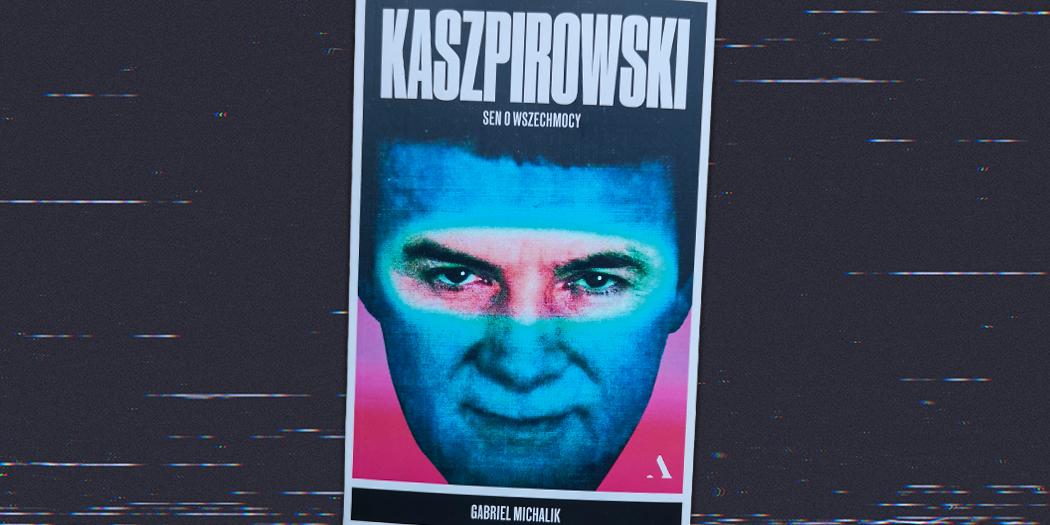 Gabriel Michalik, Kaszpirowski. Sen o wszechmocy
