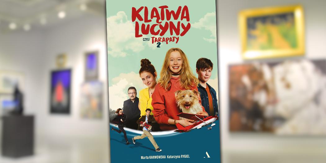 Marta Karwowska, Katarzyna Rygiel; Klątwa Lucyny czyli Tarapaty 2 Wydawnictwo Agora