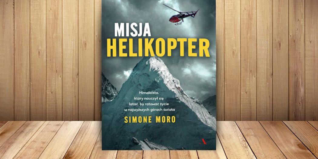 Simone Moro: Misja helikopter Przełożyła Gabriela Kühn, wydawnictwo Agora, Warszawa 2017