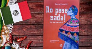 Beata Kowalik, No pasa nada. Nic się nie dzieje. Kobiece oblicze Meksyku Wydawnictwo Kobiece, 2020
