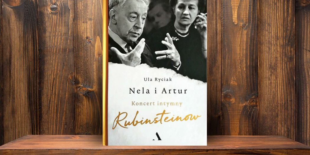 Ula Ryciak: Nela i Artur. Koncert intymny Rubinsteinów Wydawnictwo Agora, Warszawa 2018