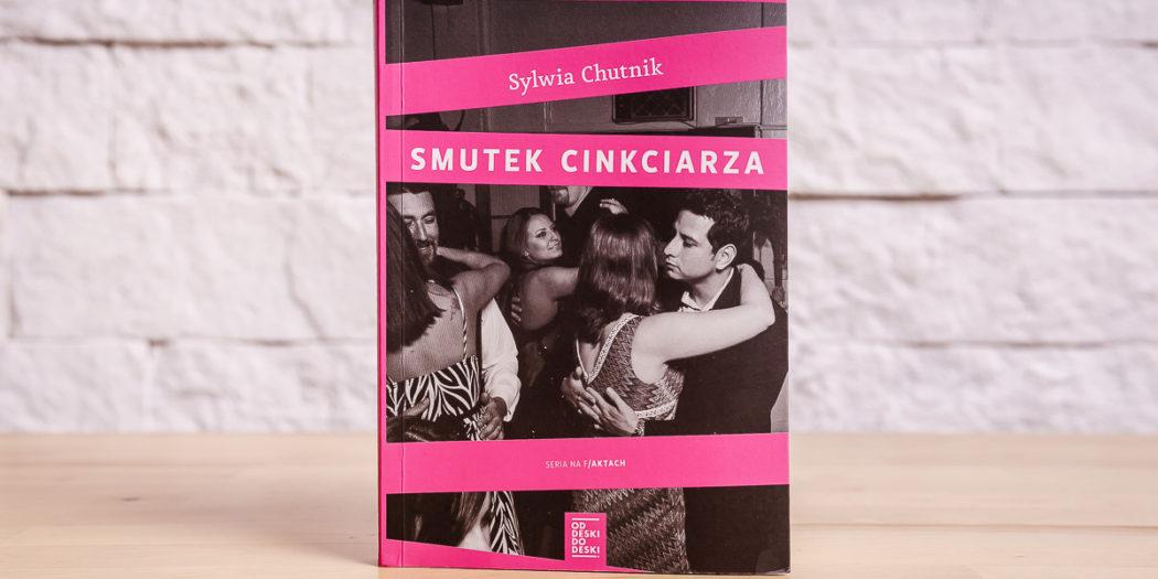 Sylwia Chutnik, Smutek cinkciarza Wydawnictwo Od deski do deski, 2016